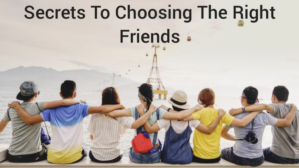 Secrets To Choosing The Right Friends